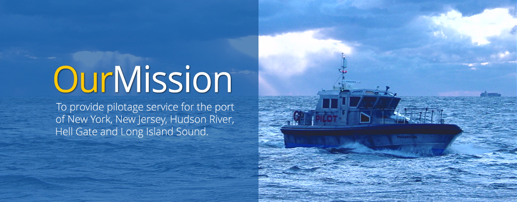 To provide pilotage service for the port of New York, New Jersey, Hudson River, Hell Gate and Long Island Sound.